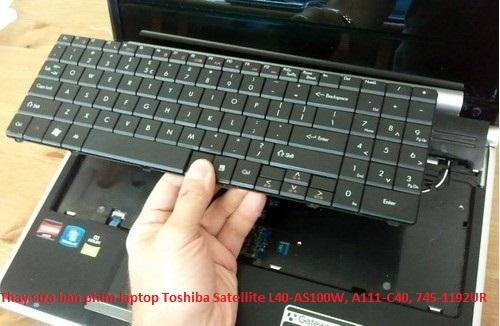 Thay sửa bàn phím laptop Toshiba Satellite L40-AS100W, A111-C40, 745-1192UR