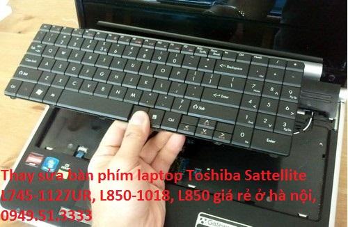 Thay sửa bàn phím laptop Toshiba Sattellite L745-1127UR, L850-1018, L850