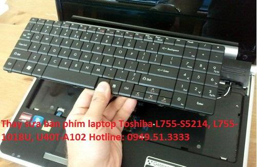 Thay sửa bàn phím laptop Toshiba L755-S5214, L755-1018U, U40T-A102