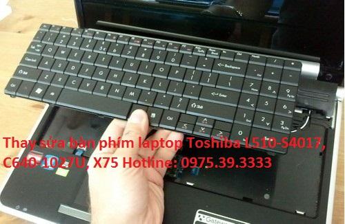 Thay sửa bàn phím laptop Toshiba L510-S4017, C640-1027U, X75-A7298