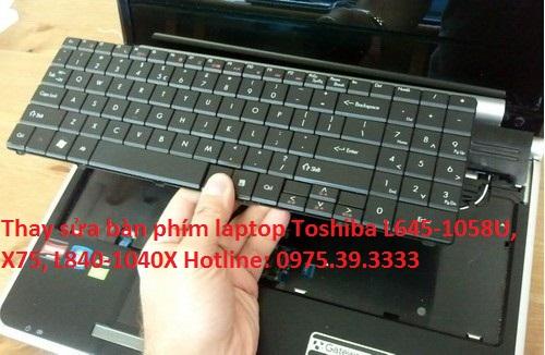 Thay sửa bàn phím laptop Toshiba L645-1058U, X75, L840-1040X