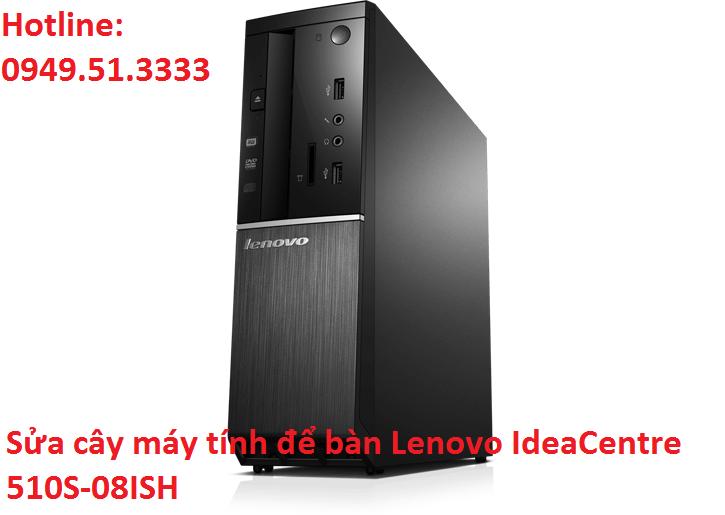 Sửa cây máy tính để bàn Lenovo IdeaCentre 510S-08ISH