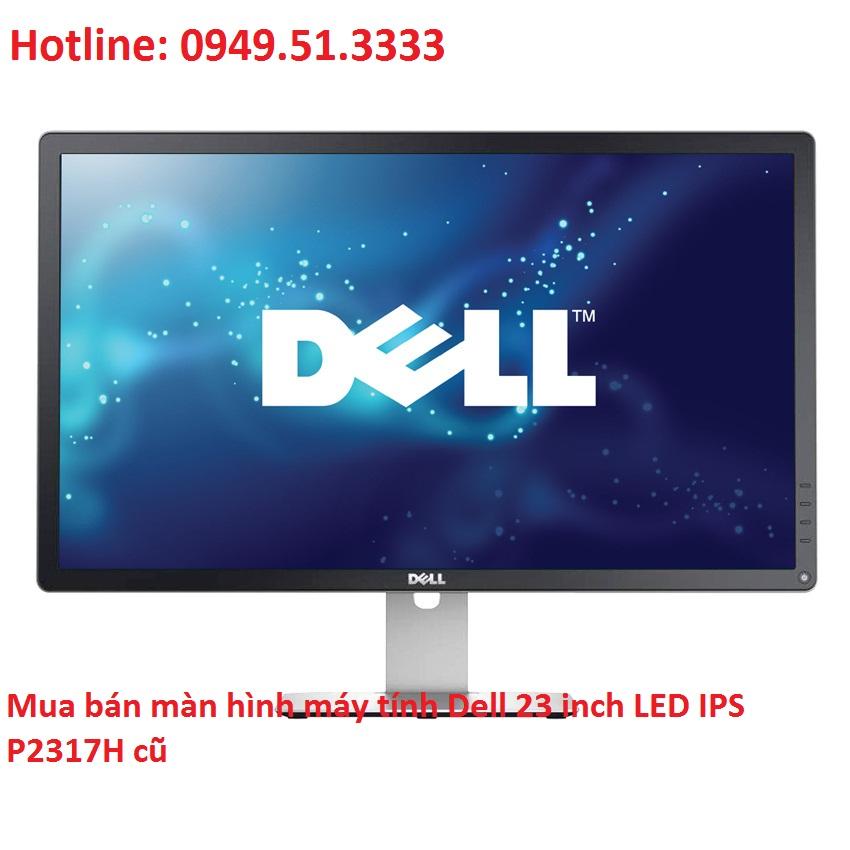 Mua bán màn hình máy tính Dell 23 inch LED IPS P2317H cũ giá rẻ