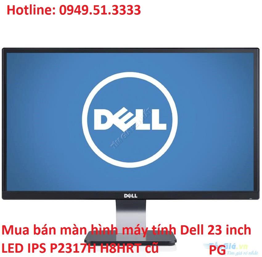 Mua bán màn hình máy tính Dell 23 inch LED IPS P2317H H8HRT cũ