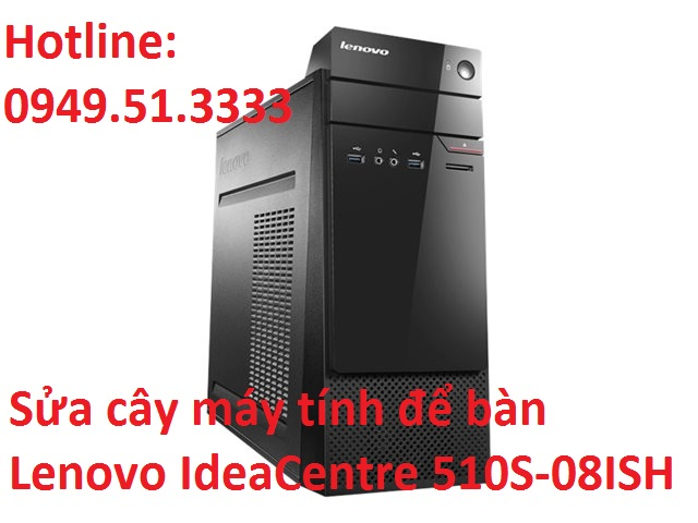 Sửa cây máy tính để bàn Lenovo IdeaCentre 510S-08ISH-90FN008JVN