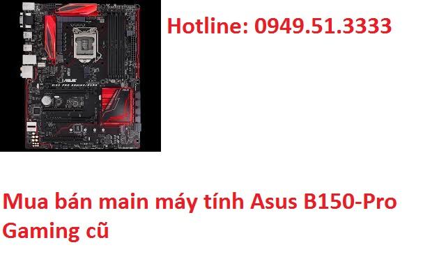 Mua bán main máy tính Asus B150-Pro Gaming cũ
