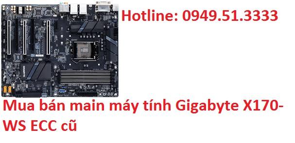 Mua bán main máy tính Gigabyte X170-WS ECC cũ